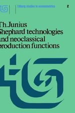 Shephard Technologies and Neoclassical Production Functions : Tilburg Studies in Econometrics - T. Junius
