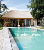 Timeless Wood : Outdoor Living with Style - Tine Verdickt