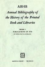 ABHB Annual Bibliography of the History of the Printed Book and Libraries 1974 : Publications of 1974 and Additions from the Preceding Years v. 5