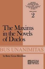 The Maxims in the Novels of Duclos : Archives Internationales d'Histoire des Idees Minor - Bette Gross Silverblatt