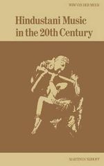 Hindustani : Music in the Twentieth Century :  Music in the Twentieth Century - W.Van Der Meer