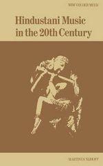 Hindustani : Music in the Twentieth Century :  Music in the Twentieth Century - W.Van Der Meer
