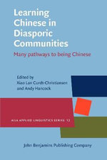 Learning Chinese in Diasporic Communities : Many Pathways to Being Chinese