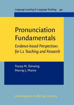 Pronunciation Fundamentals : Evidence-Based Perspectives for L2 Teaching and Research - Tracey M. Derwing