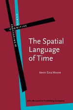 The Spatial Language of Time : Metaphor, Metonymy, and Frames of Reference - Kevin E. Moore
