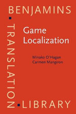 Game Localization : Translating for the Global Digital Entertainment Industry - Minako O'Hagan