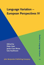 Language Variation - European Perspectives IV : Selected Papers from the Sixth International Conference on Language Variation in Europe (iCLaVE 6), Freiburg, June 2011