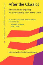 After the Classics : A Translation into English of the Selected Verse of Vicent Andres Estelles - Vicent Andres Estelles