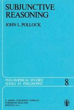 Subjunctive Reasoning : Philosophical Studies Series - John L. Pollock