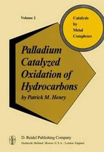 Palladium Catalyzed Oxidation of Hydrocarbons : Catalysis by Metal Complexes - P. Henry