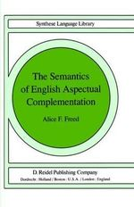 The Semantics of English Aspectual Complementation : Synthese Language Library - Alice F. Freed