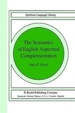 The Semantics of English Aspectual Complementation : Aspectual Complementation - Alice F. Freed