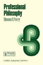 Professional Philosophy : What it is and Why it Matters - Thomas D. Perry