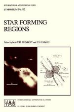 Star Forming Regions : International Astronomical Union Symposia