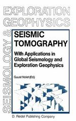 Seismic Tomography : With Applications in Global Seismology and Exploration Geophysics :  With Applications in Global Seismology and Exploration Geophysics