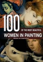 100 of the Most Beautiful Women in Painting : Women as Inspiration - Rebo Publishers