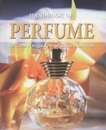 Handbook of Perfume : Varieties - Origins - Production - Selection - Tobias Pehle