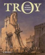 Troy : City, Homer and Turkey - Gunay Uslu