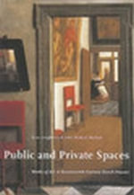 Public and Private Spaces : Works of Art in Seventeenth-Century Dutch Houses (Studies in Netherlandish Art and Cultural History) - John Loughman