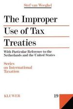 The Improper Use of Tax Treaties : With Particular Reference to the Netherlands and the United States : With Particular Reference to the Netherlands and the United States - Stef Van Weeghel