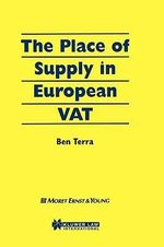 The Place of Supply in European VAT :  A Resource for Governments, Sponsors, Lenders, La... - Ben J.M. Terra