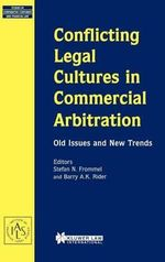 Conflicting Legal Cultures in Commercial Arbitration : Old Issues and New Trends :  Old Issues and New Trends