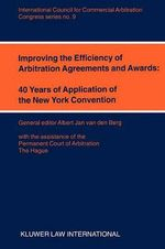 Improving the Efficiency of Arbitration Agreements and Awards : 40 Years of Application of the New York Convention :  40 Years of Application of the New York Convention