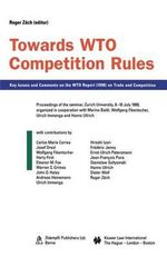Towards WTO Competition Rules : Key Issues and Comments on the WTO Report (1998) on Trade and Competition : Proceedings of the Seminar, Zurich University, 8-10 July 1999 :  Key Issues and Comments on the WTO Report (1998) on Trade and Competition : Proceedings of the Seminar, Zurich University, 8-10 July 1999