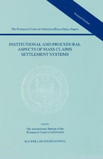Institutional and Procedural Aspects of Mass Claims Settlement Systems : Permanent Court of Arbitration/Peace Palace Papers