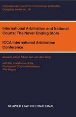 International Arbitration and National Courts : The Never Ending Story :  The Never Ending Story