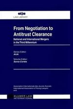 From Negotiation to Antitrust Clearance : National and International Mergers in the Third Millennium :  National and International Mergers in the Third Millennium