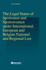 The Legal Status of Sportsmen and Sportswomen under International, European and Belgian National and Regional Law - Roger Blanpain