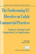 The Forthcoming EC Directive on Unfair Commercial Practices : Contract, Consumer, and Competition Law Implications :  Contract, Consumer, and Competition Law Implications