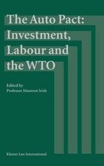 The Auto Pact Investment, Labour and the WTO : Restructuring, Corporatism and Union Democracy in ...