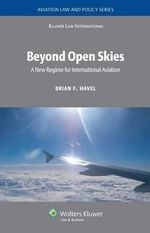 Beyond Open Skies : A New Regime for International Aviation - Brian F. Havel