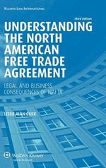 Understanding the North American Free Trade Agreement : Legal and Business Consequences of NAFTA - Leslie Alan Glick
