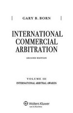 International Commercial Arbitration, Second Edition, Volume III: International Arbitral Awards : International Arbitral Awards - Gary B Born