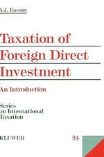 Taxation of Foreign Direct Investment : An Introduction :  An Introduction - A.J. Easson