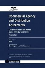 Commercial Agency and Distribution Agreements : Law and Practice of the Member States of the European Union :  Law and Practice of the Member States of the European Union