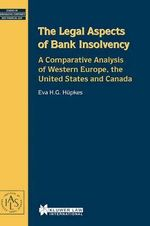 The Legal Aspects of Bank Insolvency : A Comparative Analysis of Western Europe, the United States and Canada :  A Comparative Analysis of Western Europe, the United States and Canada - Eva H.G. Hupkes