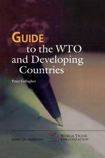 Guide to the WTO and Developing Countries : Wto Guide Series - Peter Gallagher