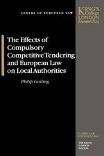 The Effects of Compulsory Competitive Tendering and European Law on Local Authorities :  Dispute Resolution Through International Commerci... - Philip Gosling