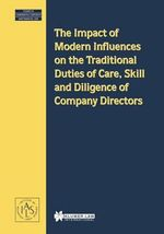The Impact of Modern Influences on the Traditional Duties of Care, Skill, and Diligence of Company Directors : Studies in Comparative Corporate & Financial Law - Demetra Arsalidou