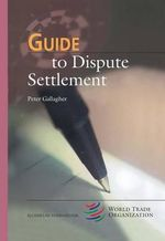 Guide to Dispute Settlement : WTO's Guide to S. - Peter Gallagher