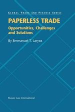 Paperless Trade : Opportunities, Challenges and Solutions : Opportunities, Challenges and Solutions - Emmanuel T. Laryea