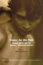 Tropes for the Past : Hayden White and the History/Literature Debate :  Hayden White and the History/Literature Debate