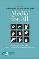 Media for All : Subtitling for the Deaf, Audio Descrition, and Sign Language :  Subtitling for the Deaf, Audio Descrition, and Sign Language