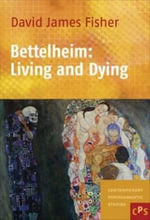 Bettelheim : Living and Dying - David James Fisher