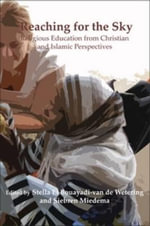 Reaching for the Sky : Religious Education from Christian and Islamic Perspectives