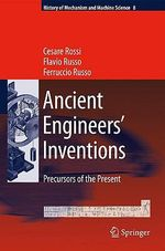 Ancient Engineers' Inventions : History of Mechanism and Machine Science - Cesare Rossi